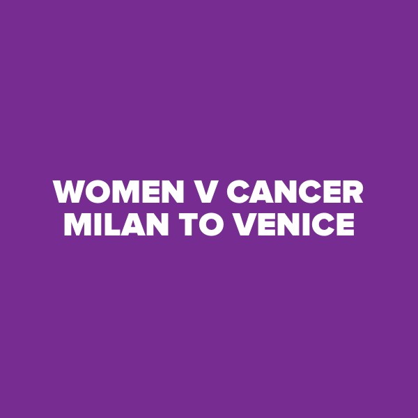 Women vs Cancer Milan To Venice